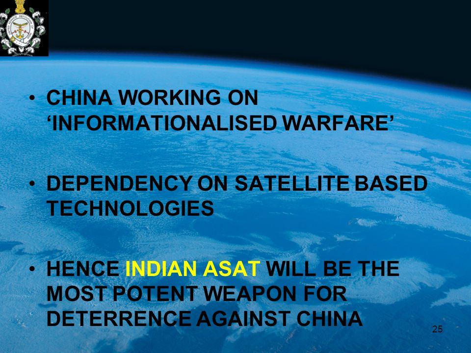 CHINA WORKING ON 'INFORMATIONALISED WARFARE' DEPENDENCY ON SATELLITE BASED TECHNOLOGIES HENCE INDIAN ASAT WILL BE THE MOST POTENT WEAPON FOR DETERRENCE AGAINST CHINA 25
