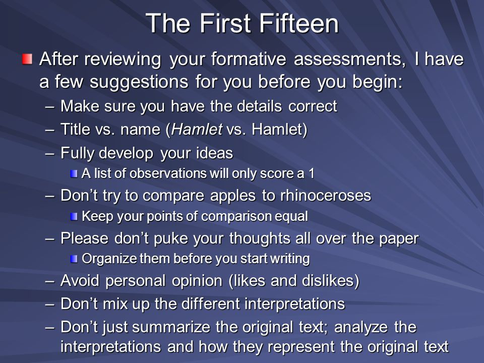 The First Fifteen After reviewing your formative assessments, I have a few suggestions for you before you begin: –Make sure you have the details correct –Title vs.