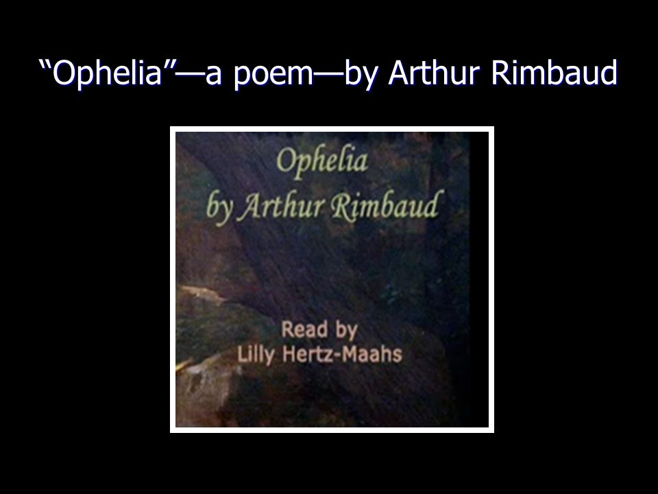 Ophelia —a poem—by Arthur Rimbaud