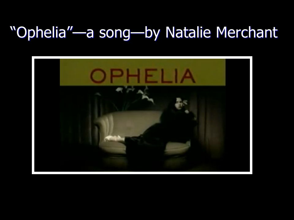 Ophelia —a song—by Natalie Merchant