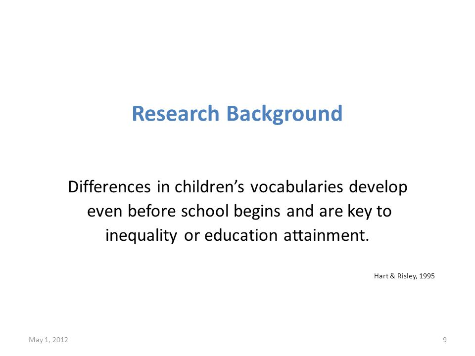 Research Background Differences in children's vocabularies develop even before school begins and are key to inequality or education attainment.