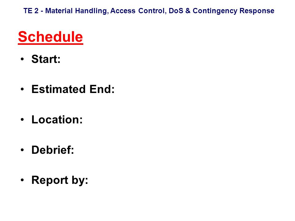 TE 2 - Material Handling, Access Control, DoS & Contingency Response Schedule Start: Estimated End: Location: Debrief: Report by: