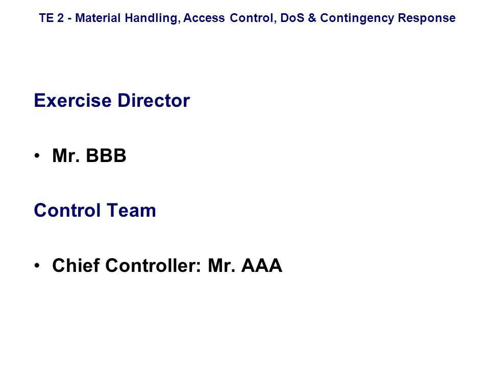 TE 2 - Material Handling, Access Control, DoS & Contingency Response Exercise Director Mr.