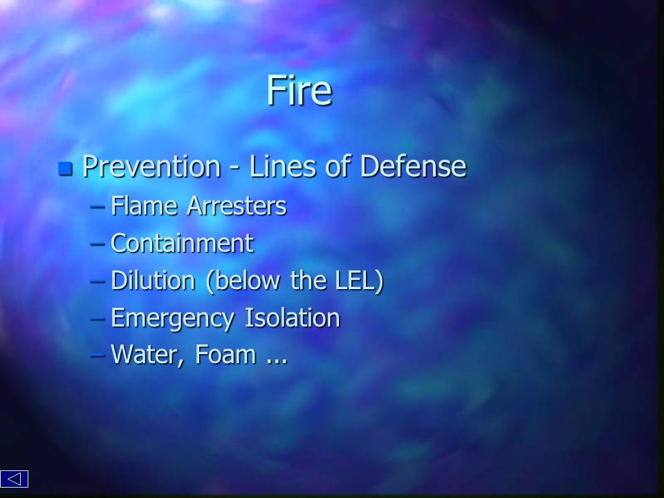 Fire n Prevention - Lines of Defense –Flame Arresters –Containment –Dilution (below the LEL) –Emergency Isolation –Water, Foam...