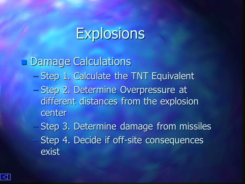 Explosions n Damage Calculations –Step 1. Calculate the TNT Equivalent –Step 2.