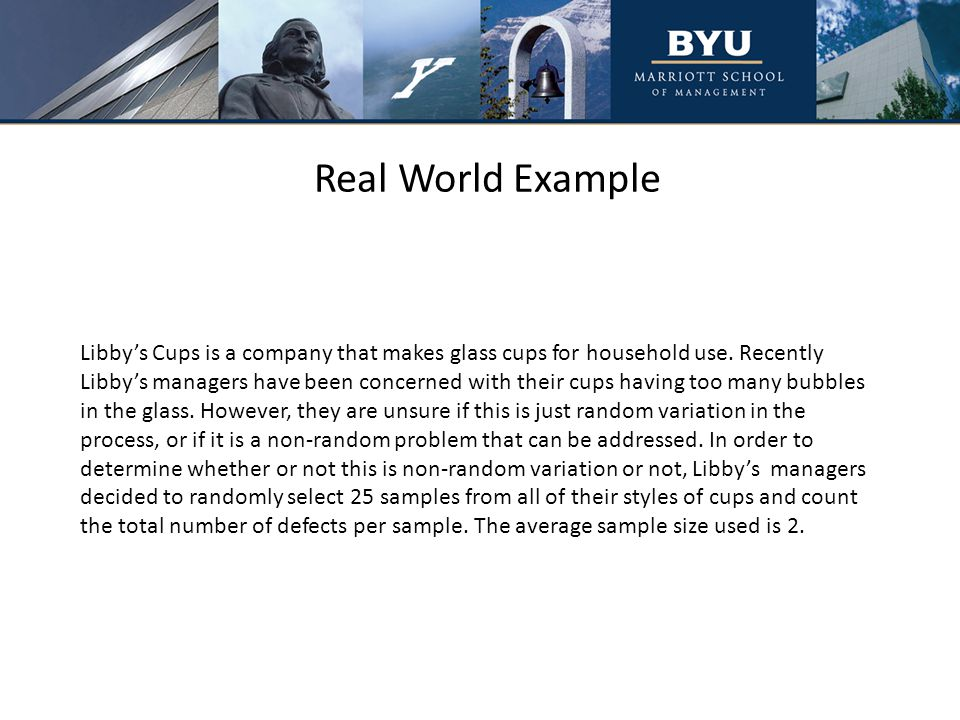 Real World Example Libby's Cups is a company that makes glass cups for household use.