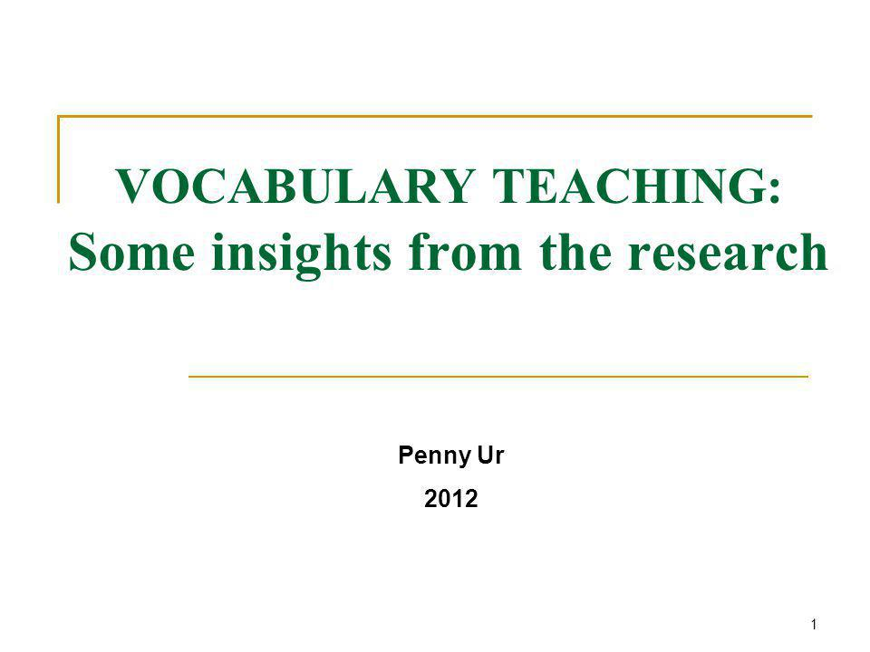VOCABULARY TEACHING: Some insights from the research Penny Ur 2012 1