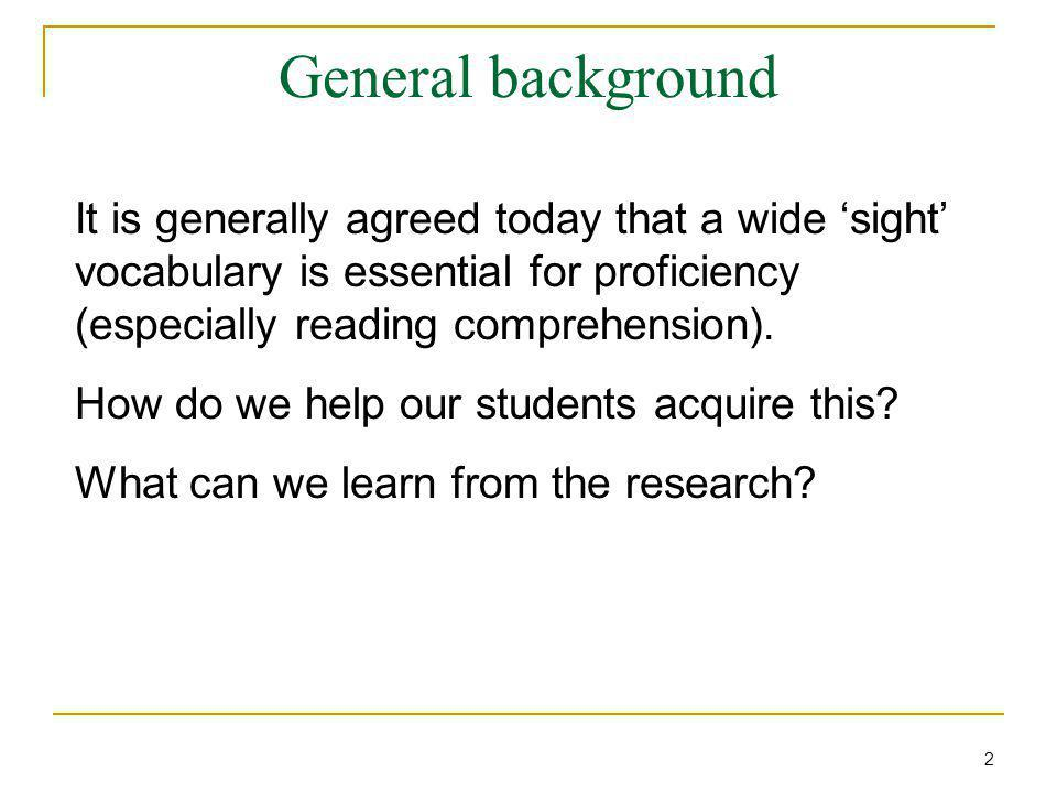 General background It is generally agreed today that a wide 'sight' vocabulary is essential for proficiency (especially reading comprehension).