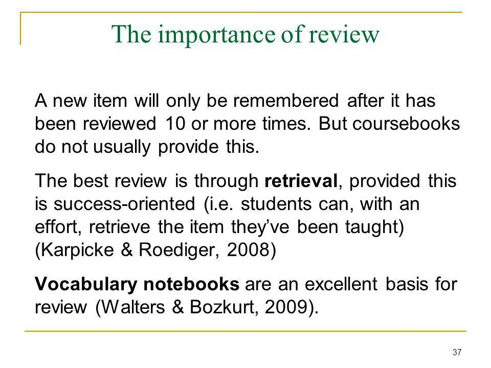 The importance of review A new item will only be remembered after it has been reviewed 10 or more times.