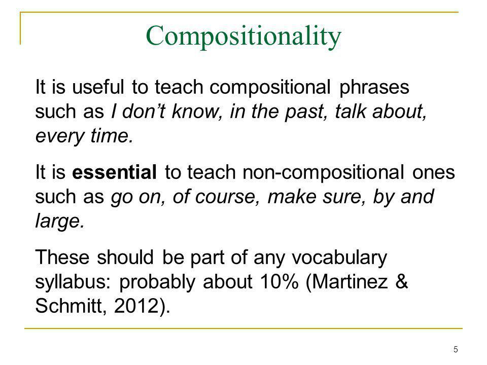 Compositionality It is useful to teach compositional phrases such as I don't know, in the past, talk about, every time.