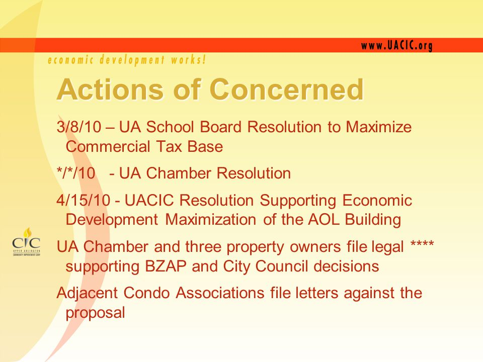 Actions of Concerned 3/8/10 – UA School Board Resolution to Maximize Commercial Tax Base */*/10 - UA Chamber Resolution 4/15/10 - UACIC Resolution Supporting Economic Development Maximization of the AOL Building UA Chamber and three property owners file legal **** supporting BZAP and City Council decisions Adjacent Condo Associations file letters against the proposal
