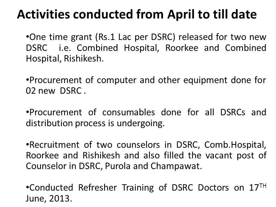 Activities conducted from April to till date One time grant (Rs.1 Lac per DSRC) released for two new DSRC i.e.