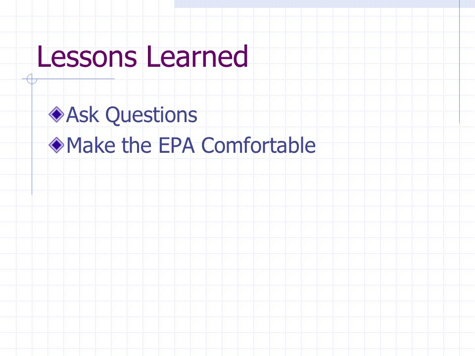 Lessons Learned Ask Questions Make the EPA Comfortable
