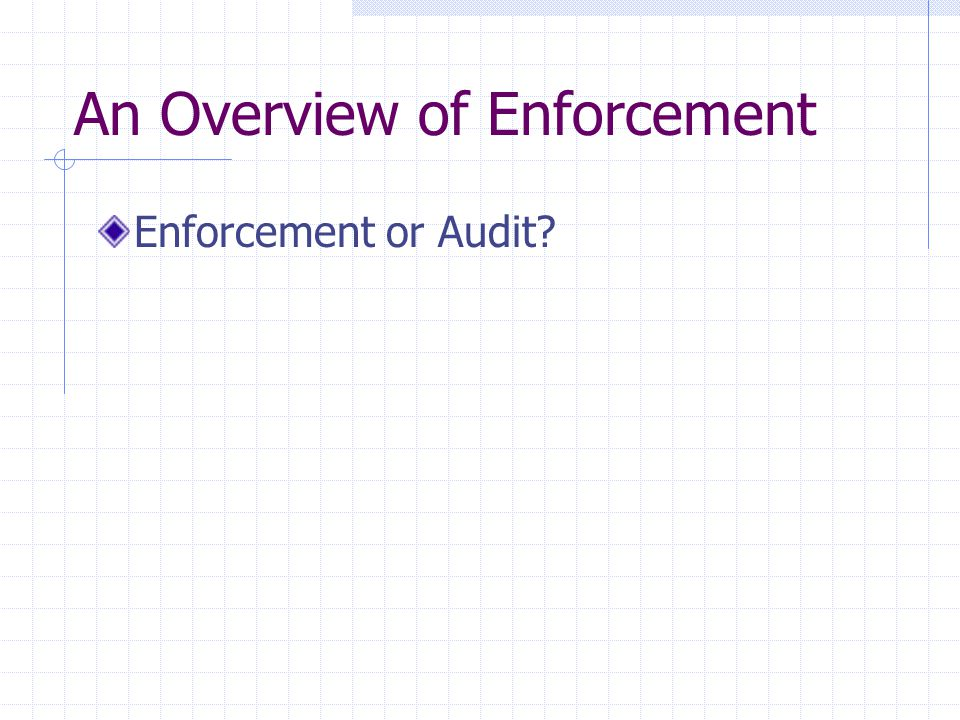 An Overview of Enforcement Enforcement or Audit
