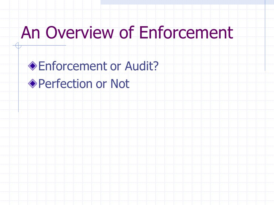 An Overview of Enforcement Enforcement or Audit Perfection or Not