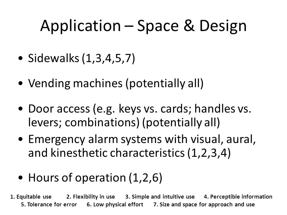 Application – Space & Design 1. Equitable use 2. Flexibility in use 3.