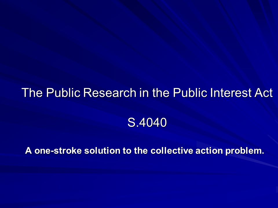 The Public Research in the Public Interest Act S.4040 A one-stroke solution to the collective action problem.