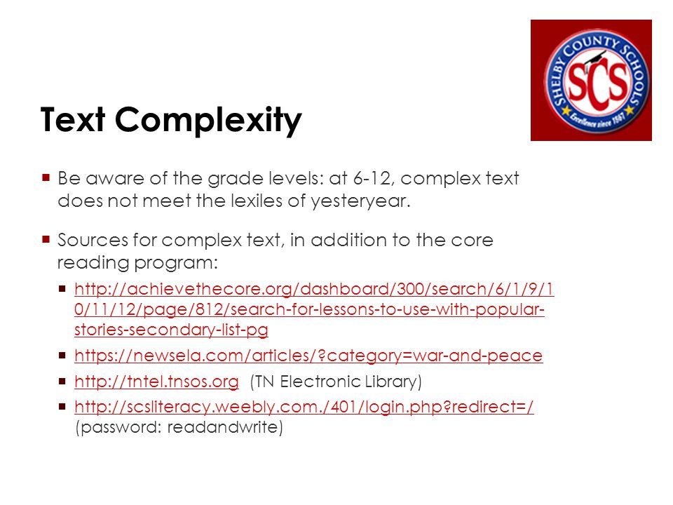 Text Complexity  Be aware of the grade levels: at 6-12, complex text does not meet the lexiles of yesteryear.