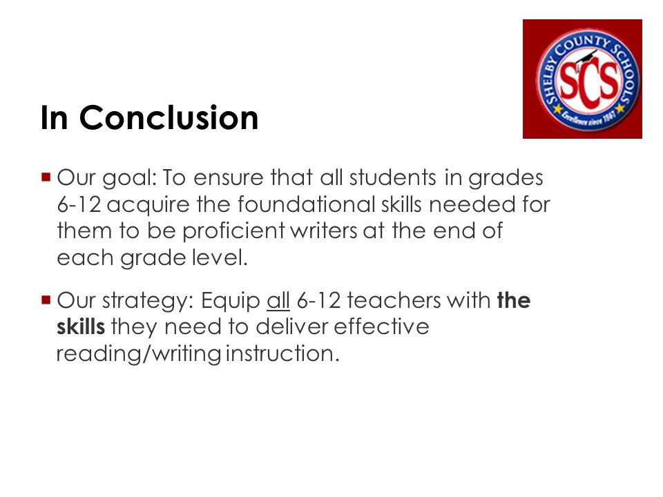 In Conclusion  Our goal: To ensure that all students in grades 6-12 acquire the foundational skills needed for them to be proficient writers at the end of each grade level.