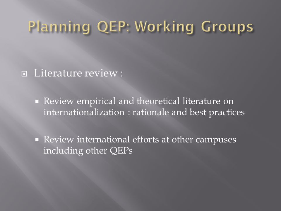  Literature review :  Review empirical and theoretical literature on internationalization : rationale and best practices  Review international efforts at other campuses including other QEPs