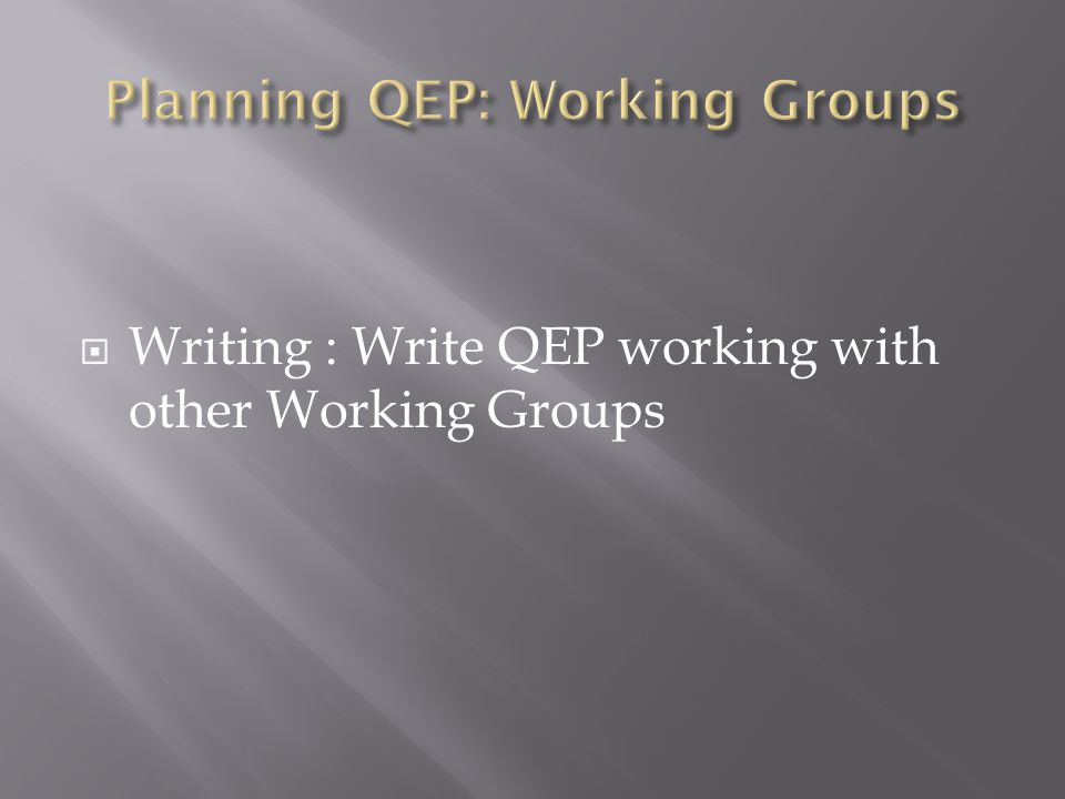 Writing : Write QEP working with other Working Groups