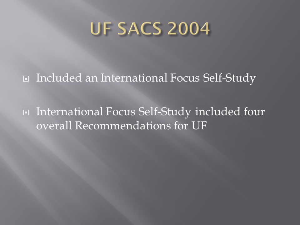  Included an International Focus Self-Study  International Focus Self-Study included four overall Recommendations for UF