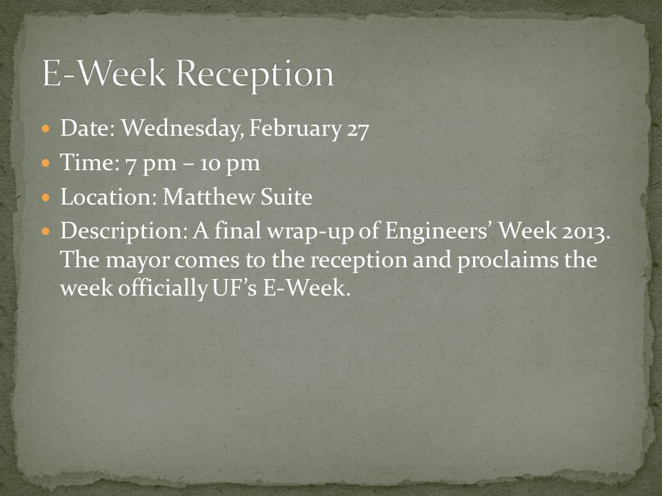 Date: Wednesday, February 27 Time: 7 pm – 10 pm Location: Matthew Suite Description: A final wrap-up of Engineers' Week 2013.