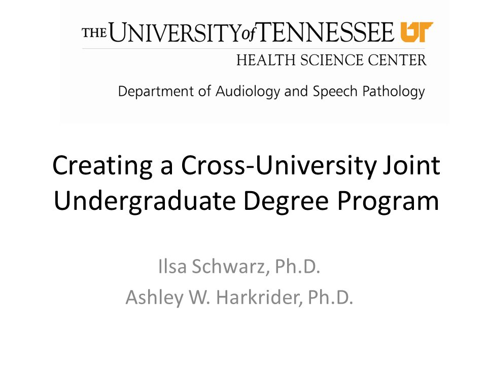 Creating a Cross-University Joint Undergraduate Degree Program Ilsa Schwarz, Ph.D.