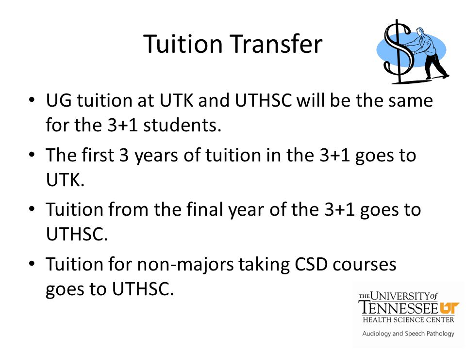 Tuition Transfer UG tuition at UTK and UTHSC will be the same for the 3+1 students.