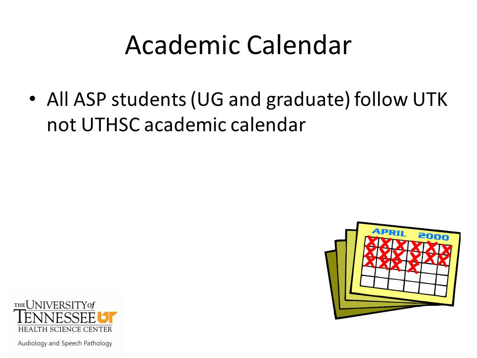 Academic Calendar All ASP students (UG and graduate) follow UTK not UTHSC academic calendar