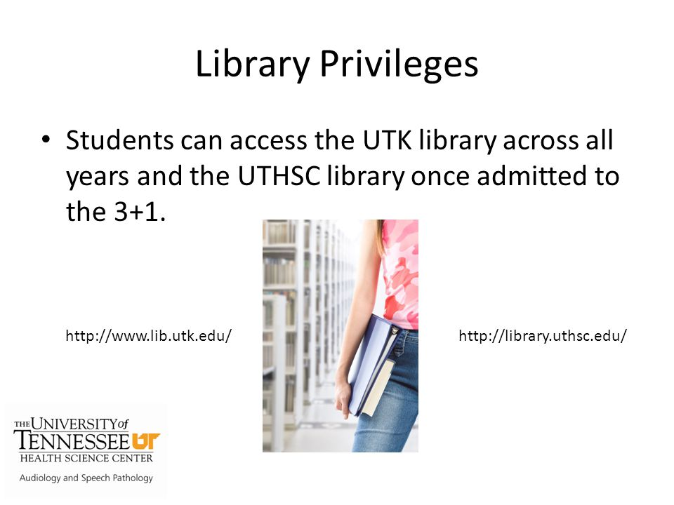 Library Privileges Students can access the UTK library across all years and the UTHSC library once admitted to the 3+1.
