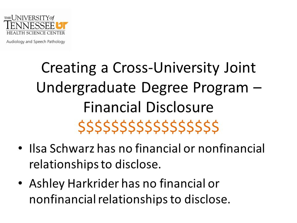 Creating a Cross-University Joint Undergraduate Degree Program – Financial Disclosure $$$$$$$$$$$$$$$$$ Ilsa Schwarz has no financial or nonfinancial relationships to disclose.
