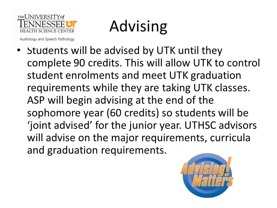 Advising Students will be advised by UTK until they complete 90 credits.