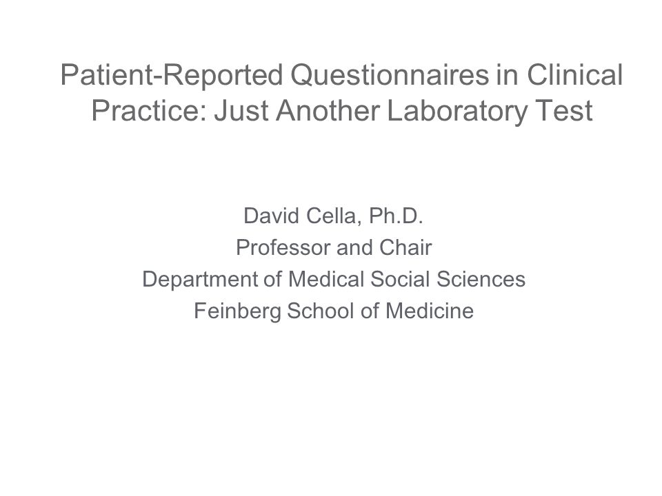 Patient-Reported Questionnaires in Clinical Practice: Just Another Laboratory Test David Cella, Ph.D.