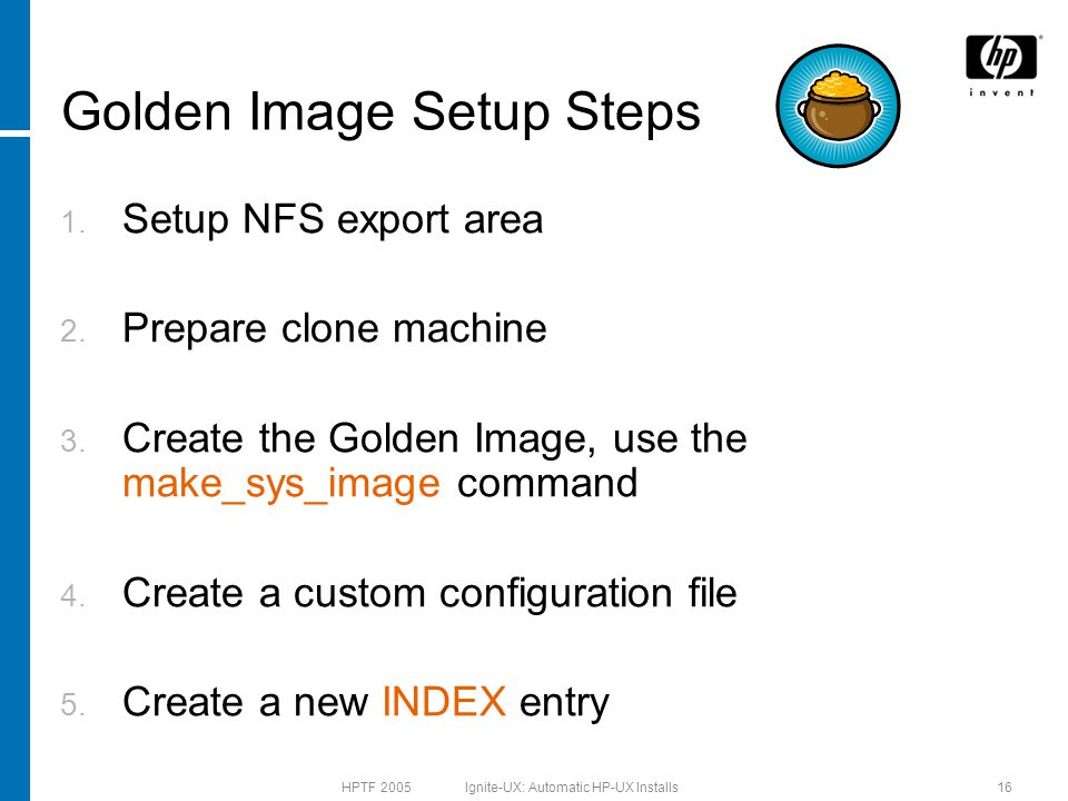 HPTF 2005 Ignite-UX: Automatic HP-UX Installs16 Golden Image Setup Steps 1.
