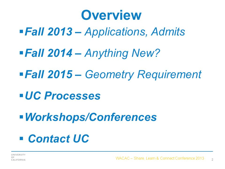 WACAC – Share, Learn & Connect Conference 2013 Overview  Fall 2013 – Applications, Admits  Fall 2014 – Anything New.