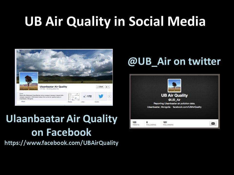 Ulaanbaatar Air Quality on Facebook https://www.facebook.com/UBAirQuality @UB_Air on twitter UB Air Quality in Social Media
