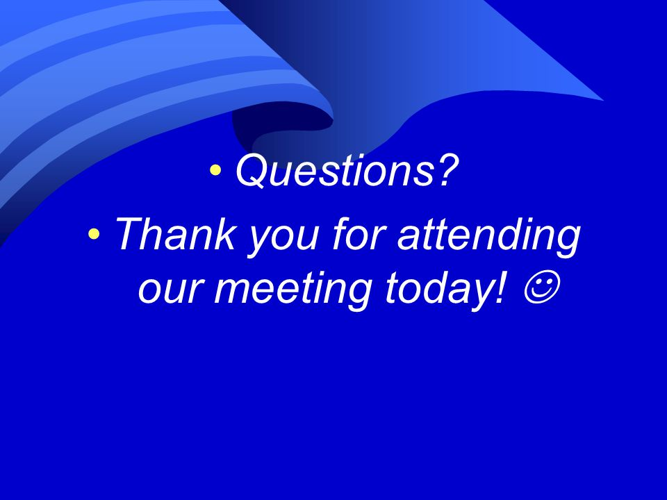 Questions Thank you for attending our meeting today!