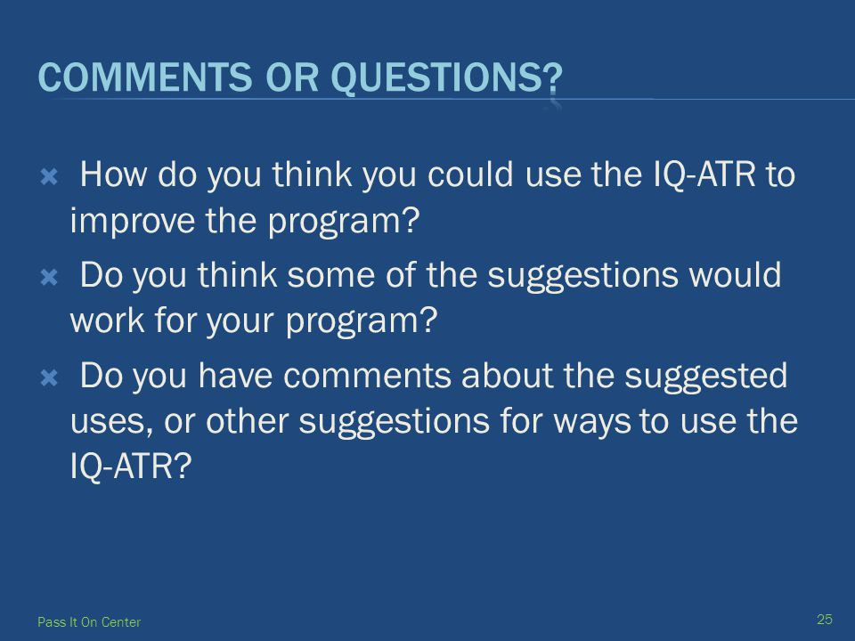  How do you think you could use the IQ-ATR to improve the program.