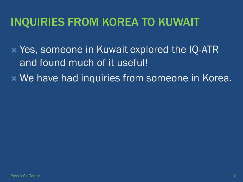 INQUIRIES FROM KOREA TO KUWAIT  Yes, someone in Kuwait explored the IQ-ATR and found much of it useful.