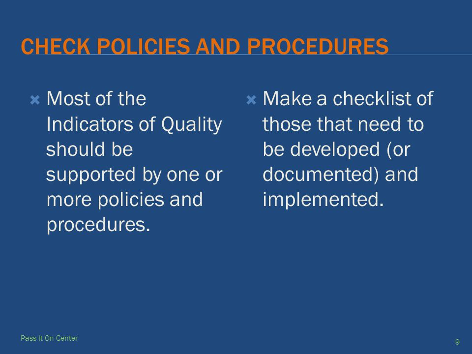 CHECK POLICIES AND PROCEDURES  Most of the Indicators of Quality should be supported by one or more policies and procedures.