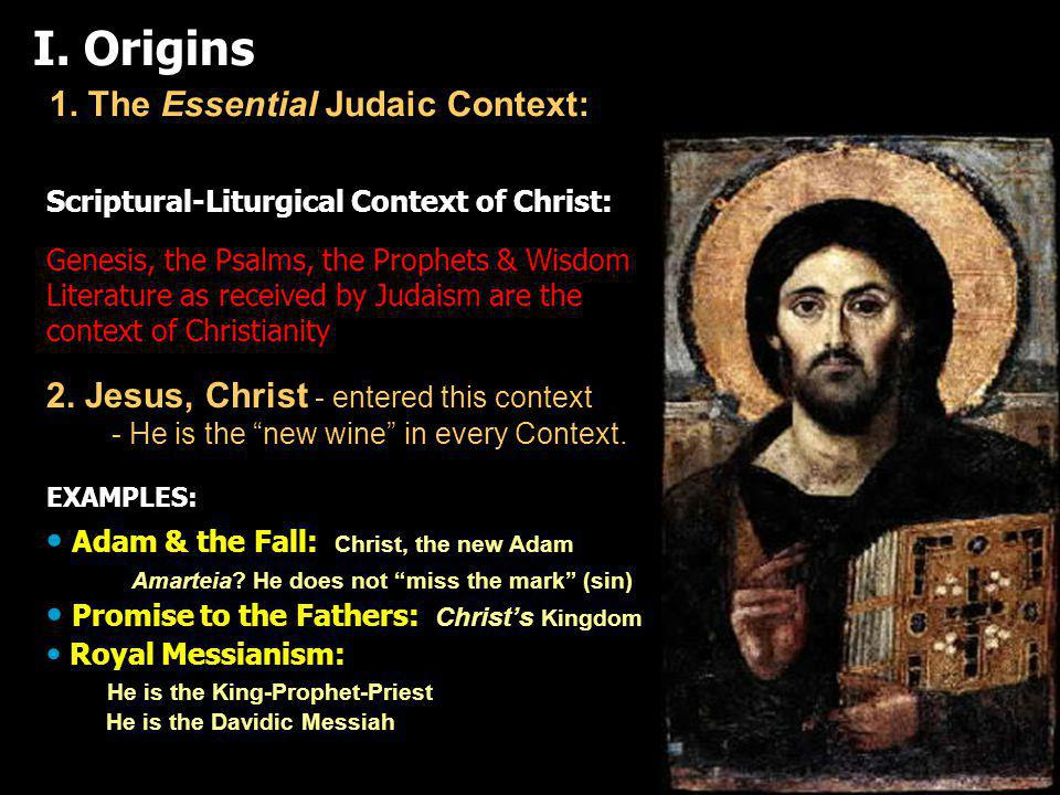 Scriptural-Liturgical Context of Christ: Genesis, the Psalms, the Prophets & Wisdom Literature as received by Judaism are the context of Christianity 2.