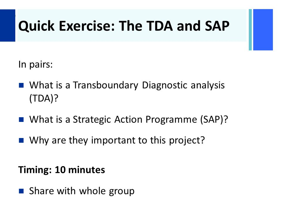+ Quick Exercise: The TDA and SAP In pairs: What is a Transboundary Diagnostic analysis (TDA).