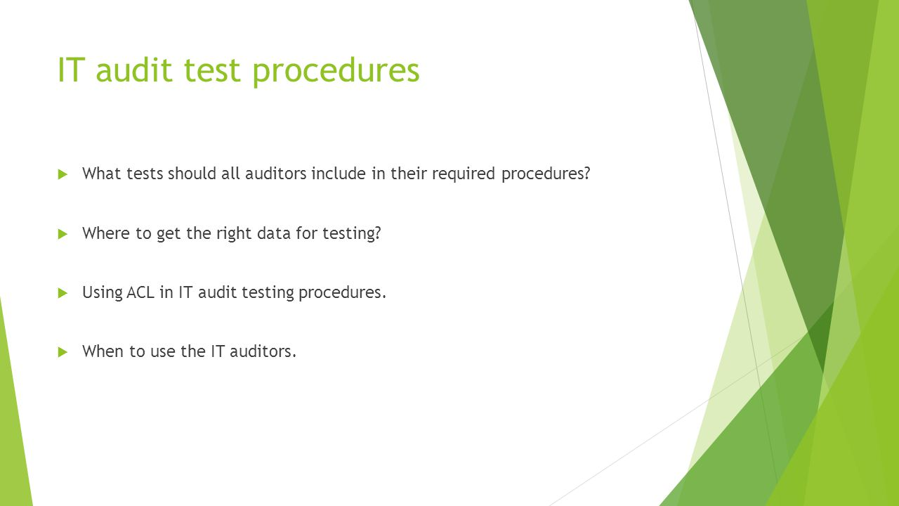 IT audit test procedures  What tests should all auditors include in their required procedures.