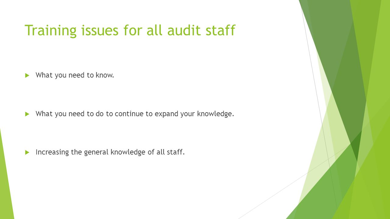 Training issues for all audit staff  What you need to know.