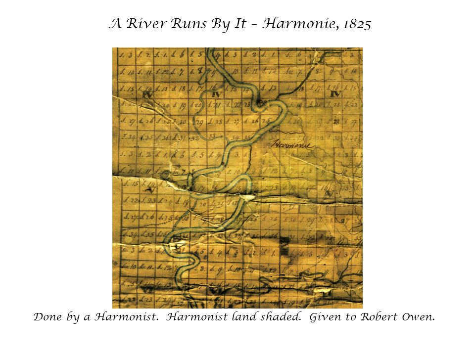 A River Runs By It – Harmonie, 1825 Done by a Harmonist.
