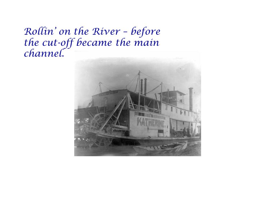 Rollin' on the River – before the cut-off became the main channel.