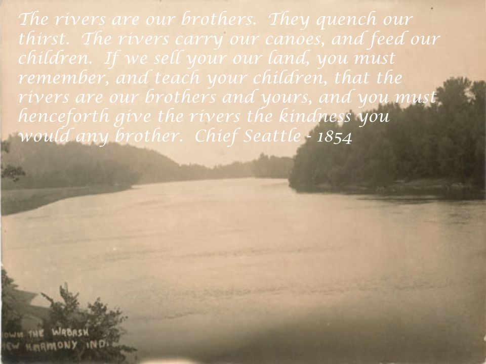 The rivers are our brothers. They quench our thirst.