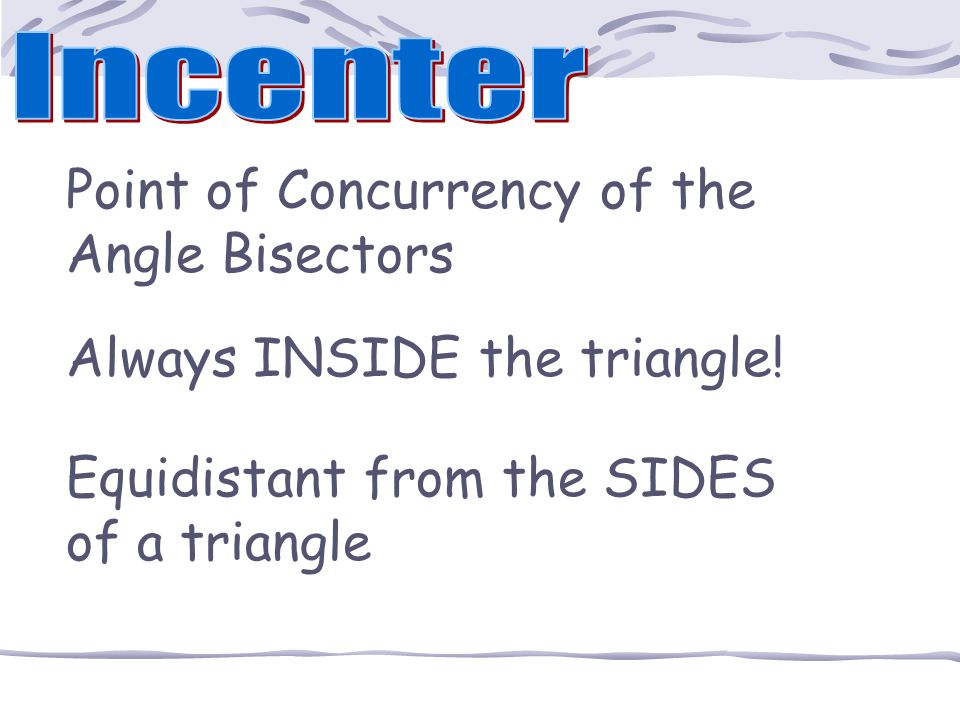 The intersection of the angle bisectors is called the INCENTER.