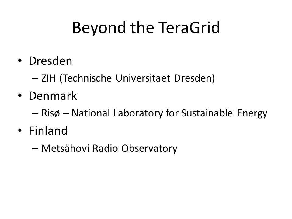 Beyond the TeraGrid Dresden – ZIH (Technische Universitaet Dresden) Denmark – Risø – National Laboratory for Sustainable Energy Finland – Metsähovi Radio Observatory
